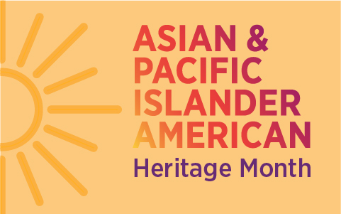 Celebrating Asian and Pacific Islander American Heritage Month