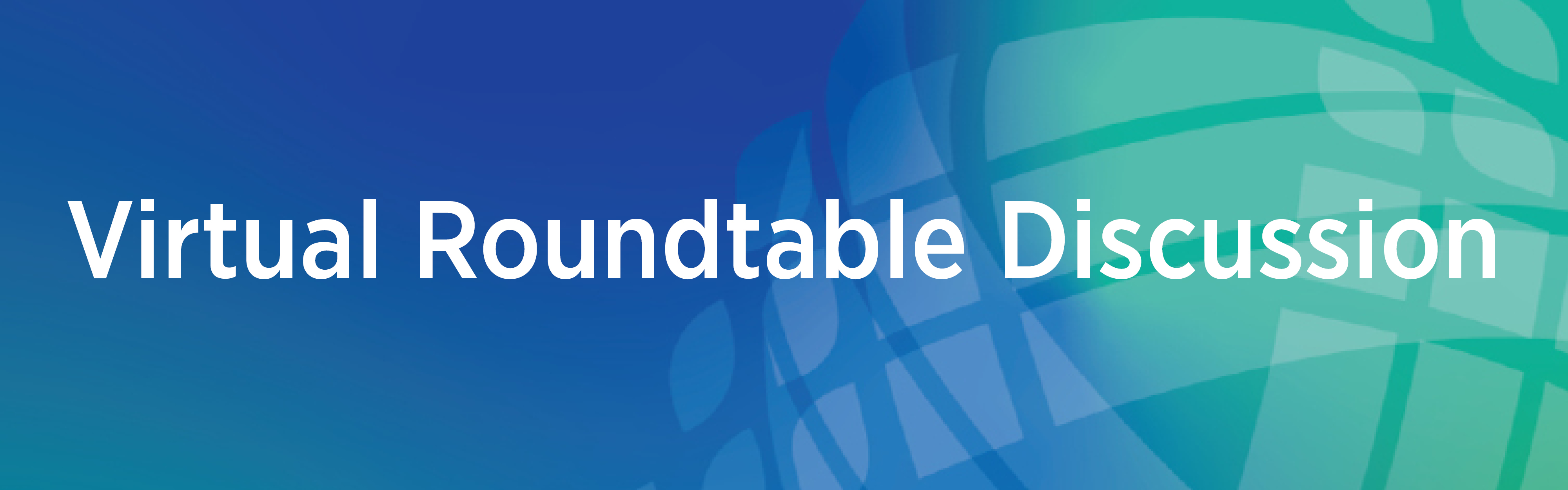 The words virtual roundtable discussion against a teal background with translucent VHB logo components.